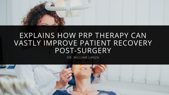 Dr. William Lanza Explains How PRP Therapy Can Vastly Improve Patient Recovery Post-Surgery