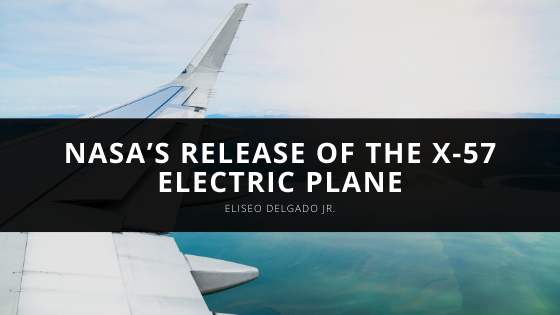Eliseo Delgado Jr. Discusses NASA's Release of the X-57 Electric Plane
