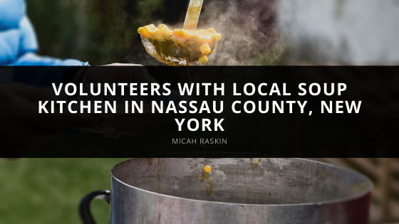 Micah Raskin Volunteers with Local Soup Kitchen in Nassau County, New York