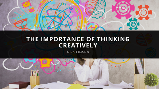 Micah Raskin Discusses the Importance of Thinking Creatively