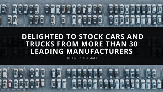 Queens Auto Mall Delighted to Stock Cars and Trucks from More than 30 Leading Manufacturers