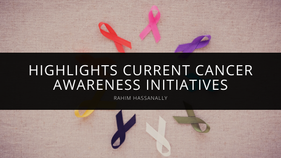 Rahim Hassanally Highlights Current Cancer Awareness Initiatives
