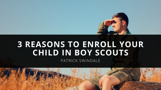 3 Reasons to Enroll Your Child in Boy Scouts According to Patrick Swindale
