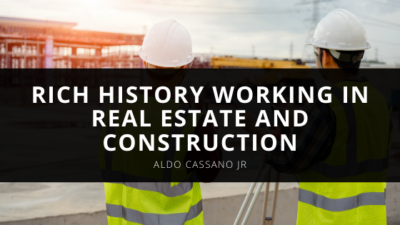 Aldo Cassano Jr. Has A Rich History Working In Real Estate And Construction