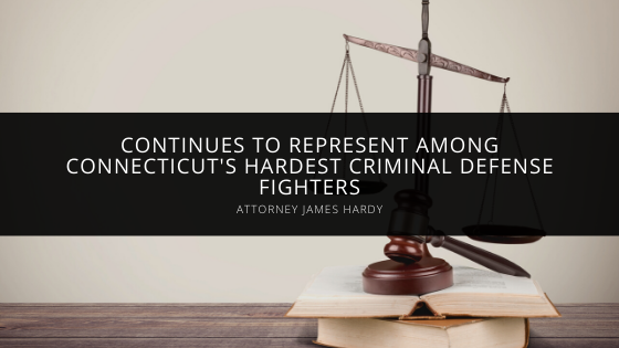 Attorney James Hardy continues to represent among Connecticut's hardest criminal defense fighters