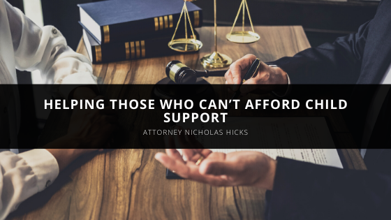 Attorney Nicholas Hicks Helps Those Who Can't Afford Child Support
