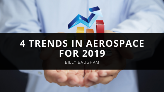 Billy Baugham Discusses 4 Trends in Aerospace for 2019