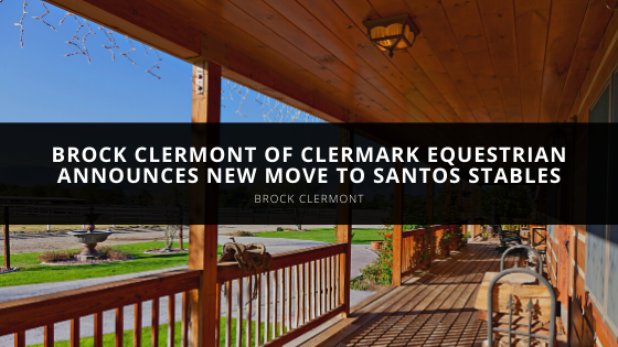 Brock Clermont of Clermark Equestrian Announces New Move to Santos Stables