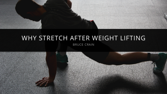 Why Bruce Crain Wants You to Stretch after Weight Lifting