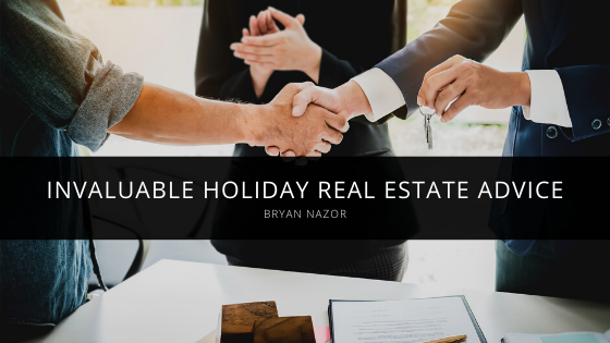 Bryan Nazor Invaluable Holiday Real Estate Advice