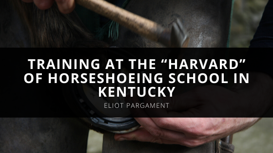 """Certified Farrier Eliot Pargament Completed Training At The """"Harvard"""" Of Horseshoeing School In Kentucky"""