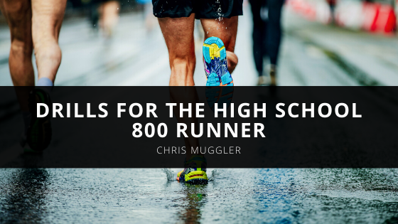 Chris Muggler Suggests These Drills for the High School 800 Runner