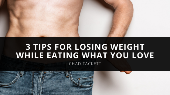 Committed 100 Founder Chad Tackett's 3 Tips for Losing Weight While Eating What You Love