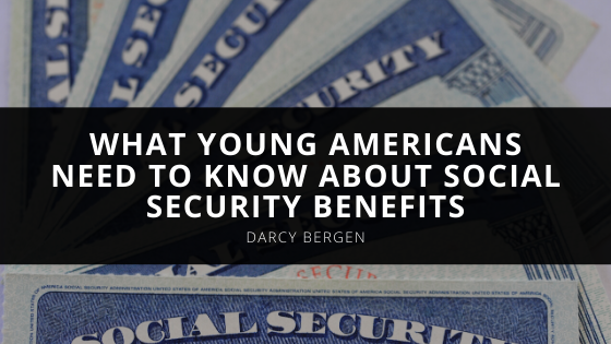 Darcy Bergen's Advice on What Young Americans Need to Know About Social Security Benefits