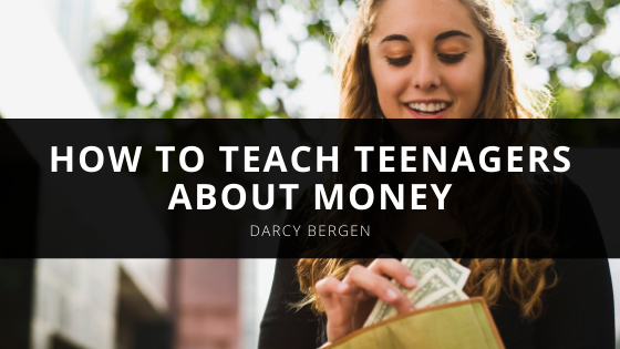 Darcy Bergen Shares How to Teach Teenagers About Money