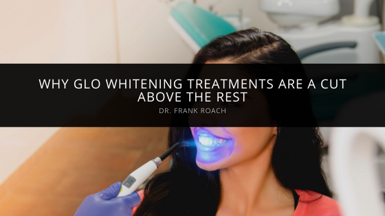 Dr. Frank Roach Explains Why GLO Whitening Treatments Are a Cut Above the Rest