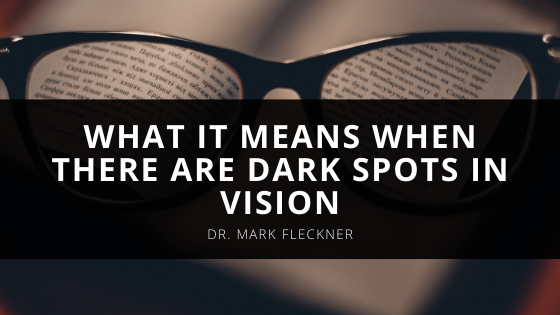 Dr. Mark Fleckner Explains What It Means When There Are Dark Spots In Vision
