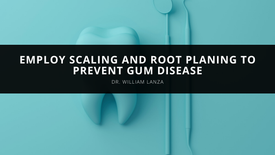 Dr. William Lanza and Staff Employ Scaling and Root Planing to Prevent Gum Disease