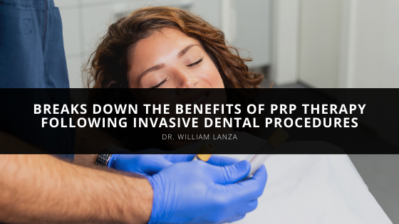 Dr. William Lanza Breaks Down the Benefits of PRP Therapy Following Invasive Dental Procedures