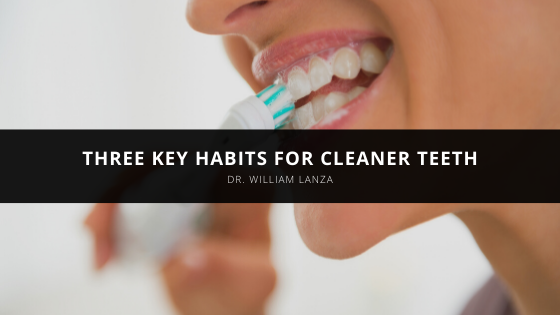 Dr. William Lanza Offers Three Key Habits for Cleaner Teeth