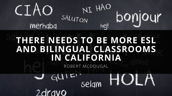 Experienced Educator Robert McDougal Says There Needs To Be More ESL And Bilingual Classrooms In California