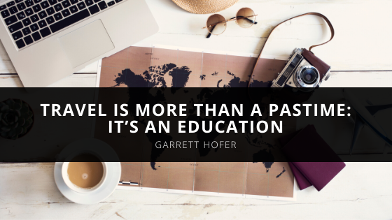 Garrett Hofer Says Travel Is More Than a Pastime: It's an Education