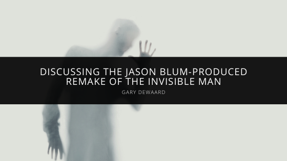 Gary DeWaard Discusses the Jason Blum-Produced Remake of The Invisible Man