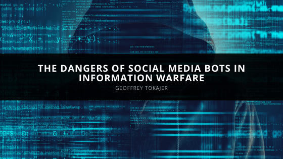 Geoffrey Tokajer Explains the Dangers of Social Media Bots in Information Warfare