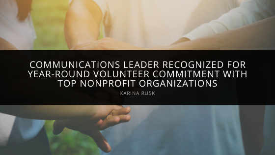 Communications Leader Karina Rusk Recognized for Year-Round Volunteer Commitment with Top Nonprofit Organizations