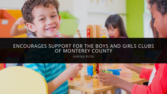 Karina Rusk Encourages Support for The Boys and Girls Clubs of Monterey County