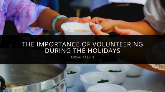 Micah Raskin Demonstrates the Importance of Volunteering During the Holidays