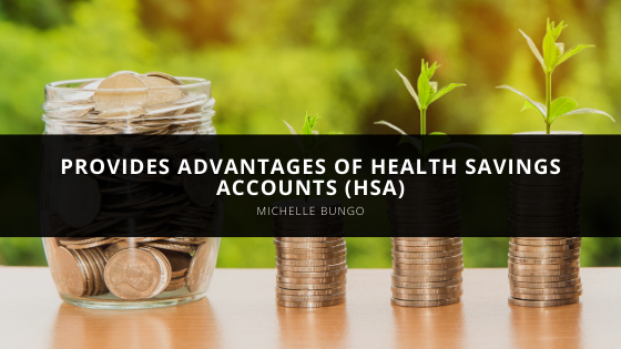 Michelle Bungo Provides Advantages of Health Savings Accounts (HSA)