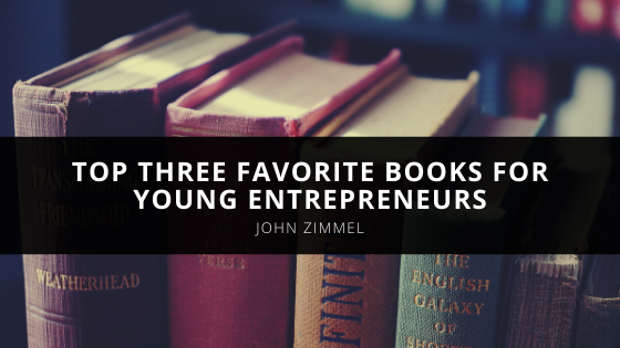 Millennial Business Owner, John Zimmel, Lists His Top Three Favorite Books for Young Entrepreneurs