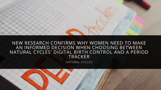 New Research Confirms Why Women Need to Make an Informed Decision When Choosing Between Natural Cycles' Digital Birth Control and a Period Tracker
