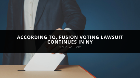 According to Nicholas Hicks, Fusion Voting Lawsuit Continues in NY