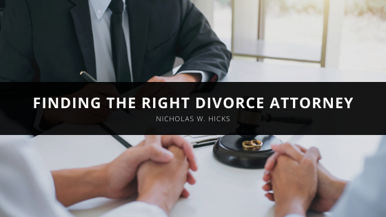Nicholas W. Hicks on Finding the Right Divorce Attorney