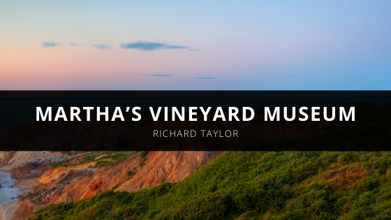 Richard L. Taylor and the Martha's Vineyard Museum