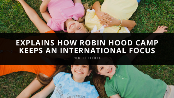 Rick Littlefield Explains how Robin Hood Camp Keeps an International Focus