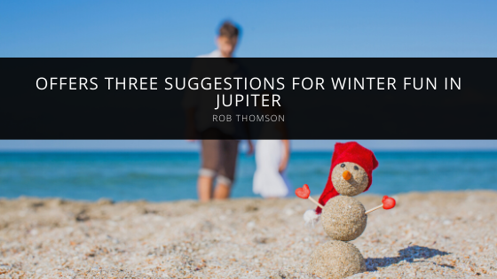 Rob Thomson offers three suggestions for winter fun in Jupiter
