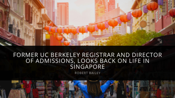 Robert Bailey, Former UC Berkeley Registrar and Director of Admissions, Looks Back on Life in Singapore