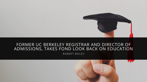 Robert Bailey, former UC Berkeley registrar and director of admissions, takes fond look back on education