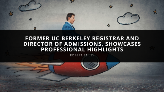 Robert Bailey, Former UC Berkeley Registrar and Director of Admissions, Showcases Professional Highlights