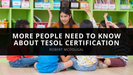 Robert McDougal Says More People Need To Know About TESOL Certification