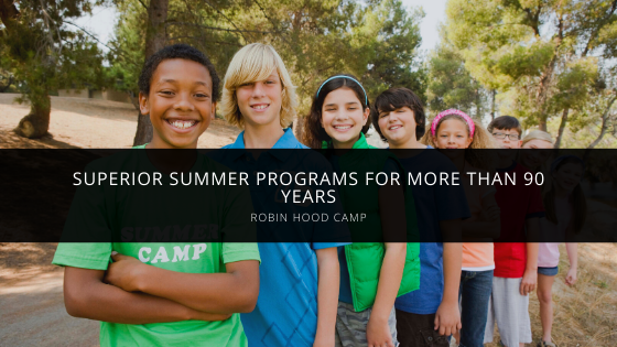 Robin Hood Camp Exemplifies Superior Summer Programs for More Than 90 Years