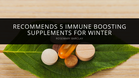 Rosemary Barclay Recommends 5 Immune Boosting Supplements for Winter
