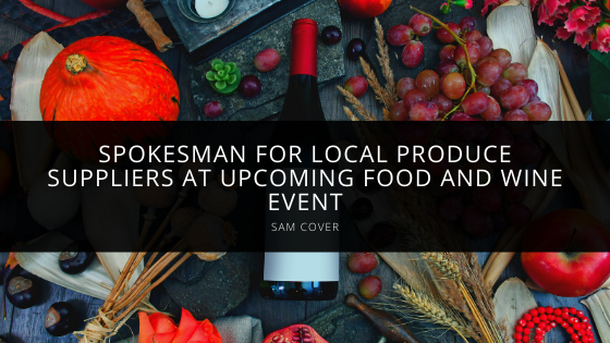 Sam Cover to Serve as Spokesman for Local Produce Suppliers at Upcoming Food and Wine Event