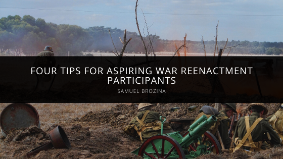Samuel Brozina Offers Four Tips for Aspiring War Reenactment Participants