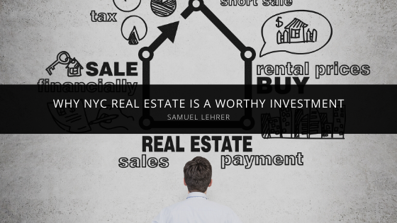 Samuel Lehrer Explains Why NYC Real Estate is a Worthy Investment
