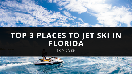 Skip Drish's Top 3 Places to Jet Ski in Florida