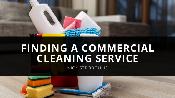 Tips for Finding a Commercial Cleaning Service According to Nick Stroboulis